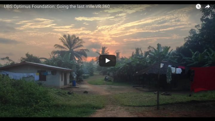 "UBS Optimus Foundation ""Going the last mile"" ein 360° Virtual Reality Video aus Liberia"